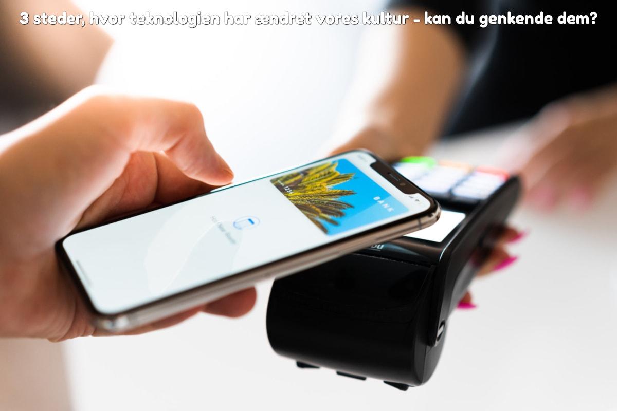 3 steder, hvor teknologien har ændret vores kultur - kan du genkende dem?